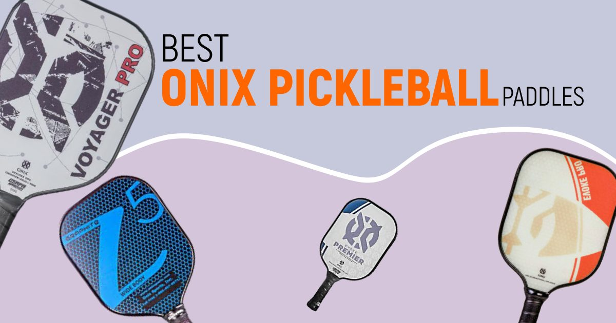 Best Onix Pickleball Paddles For Best Experience