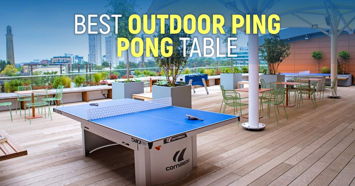 Best Outdoor Ping Pong Tables To Try This Year