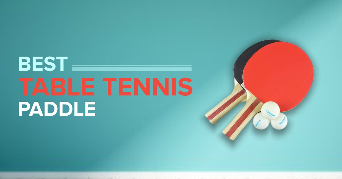 Best Table Tennis Paddles For Better Performance
