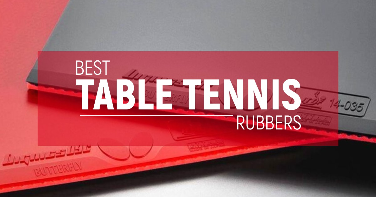 Best Table Tennis Rubbers For Excellent Performance