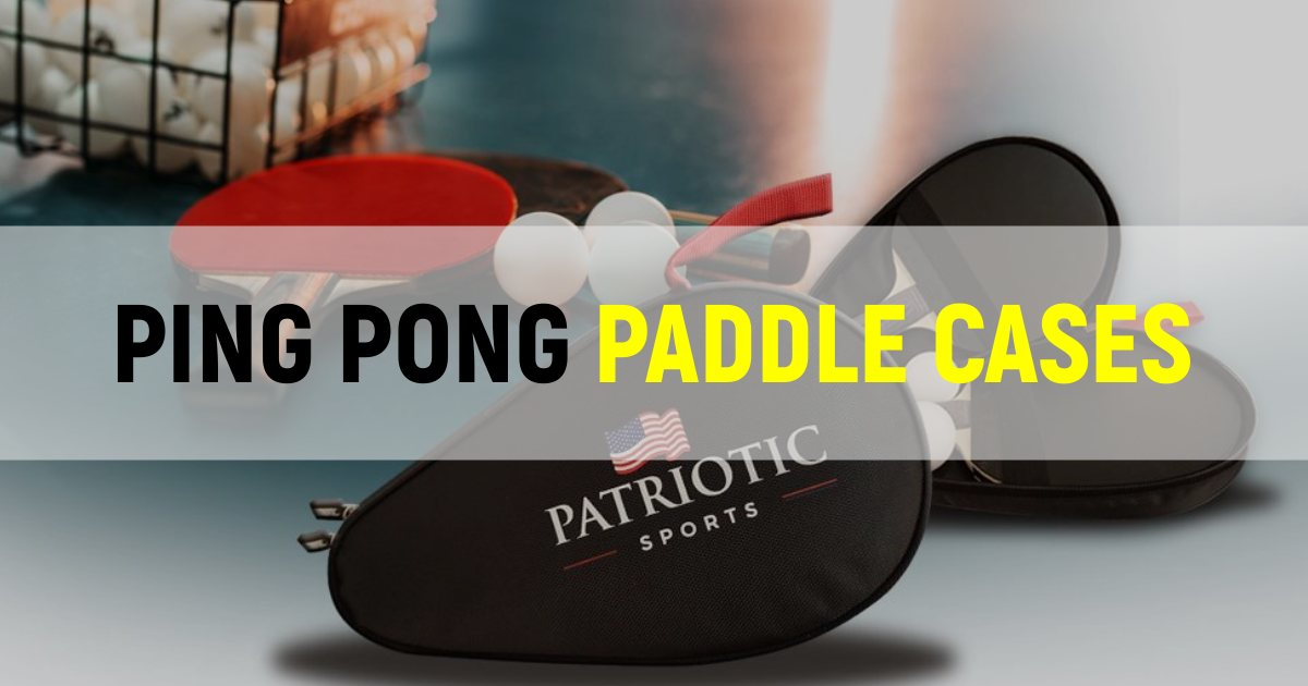 Best Ping Pong Paddle Cases To Try This Year