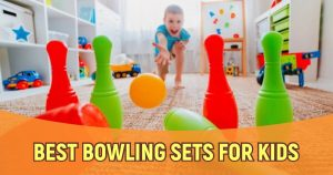 Best Bowling Sets For Kids And Teenagers This Year