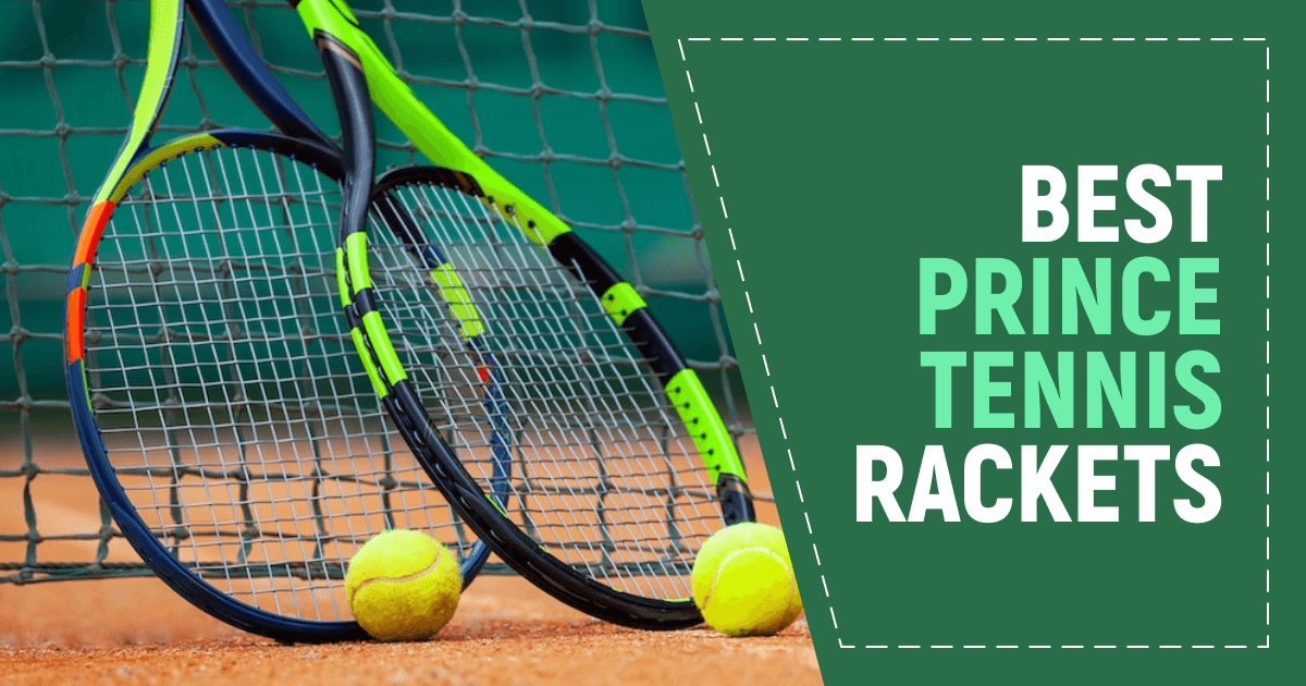 Best Prince Tennis Rackets For Every Budget