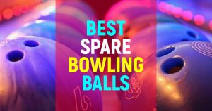 Best Spare Bowling Balls For Unmatched Performance