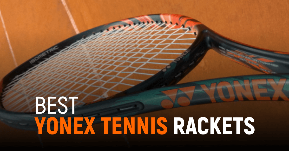 Best Yonex Tennis Rackets For Every Skill Level