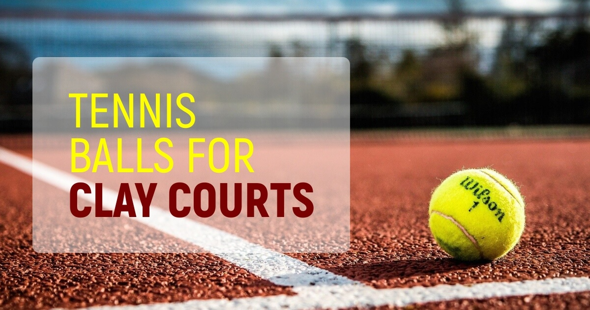 Best Tennis Balls For Clay Courts This Year