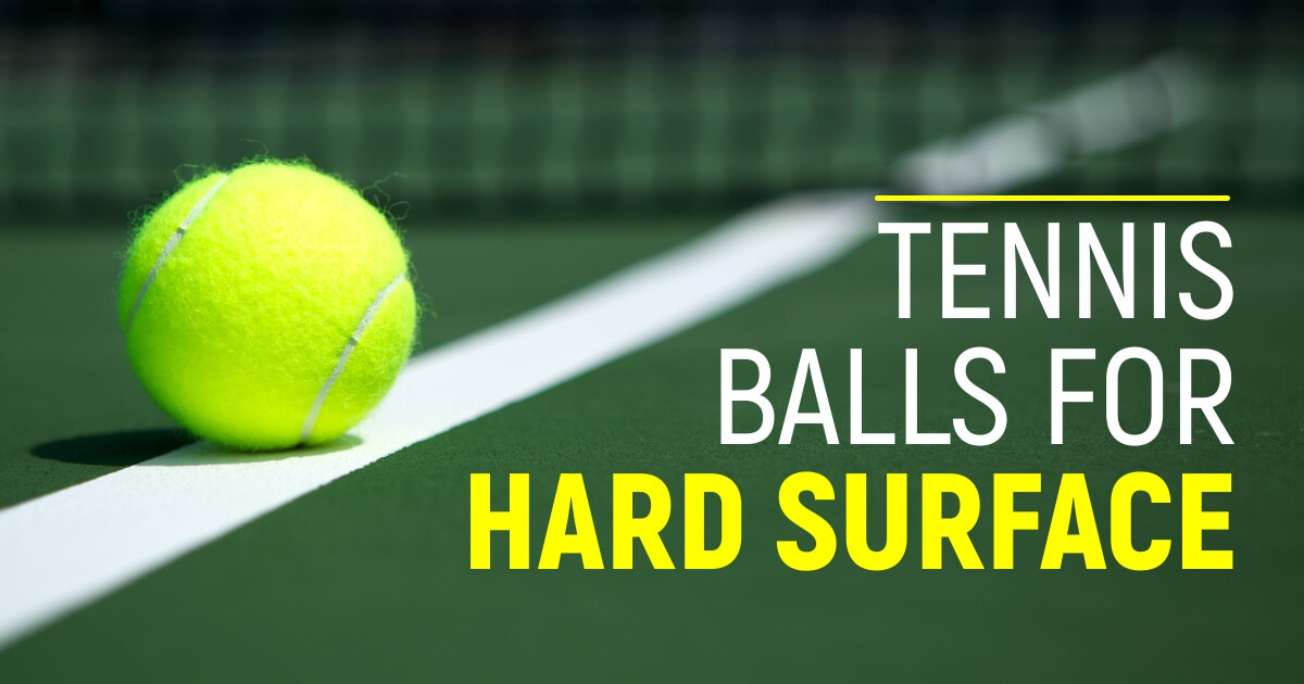 Best Tennis Balls For Hard Surface This Year