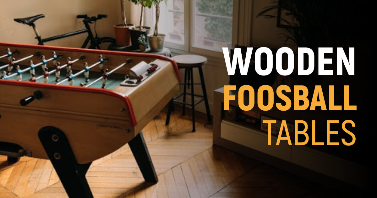 Best Wooden Foosball Tables For Unmatched Performance