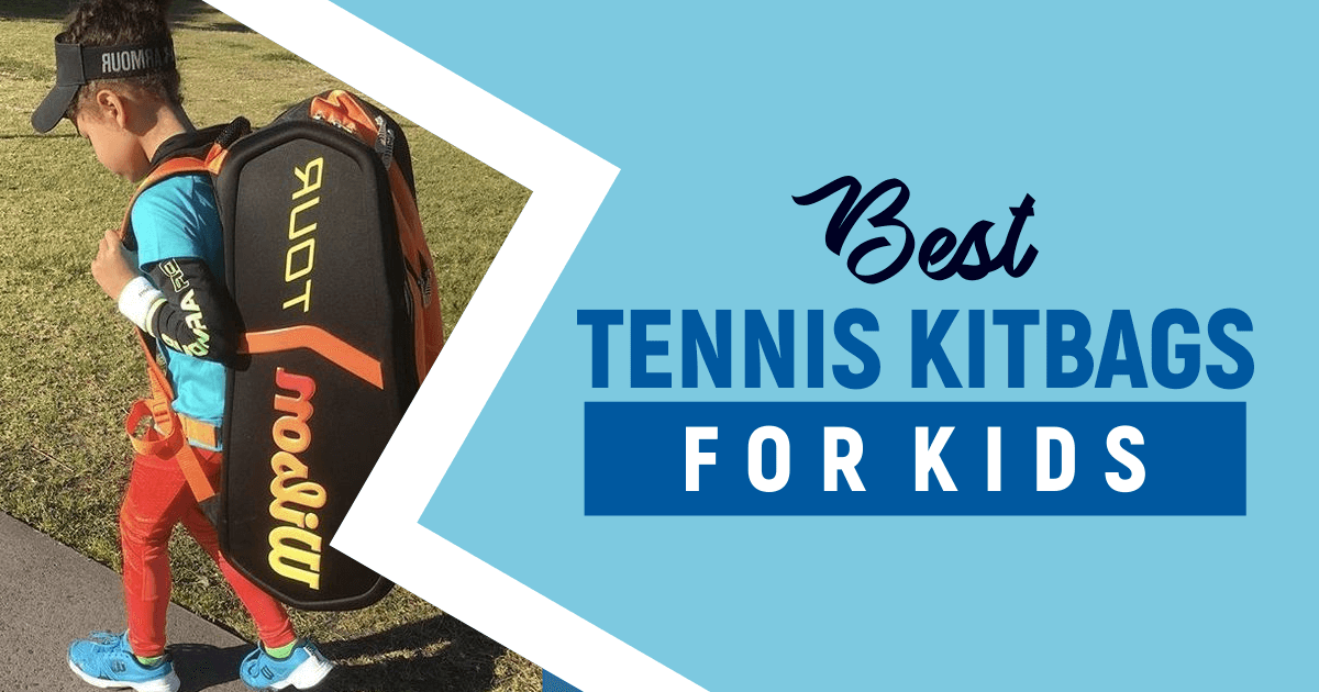 7 Best Tennis kitbag For Kids And Teens