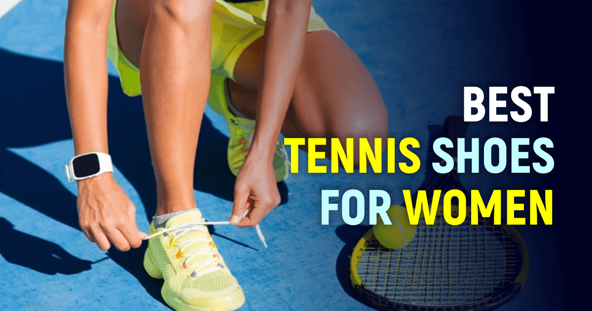 Best Tennis Shoes For Women To Try This Year