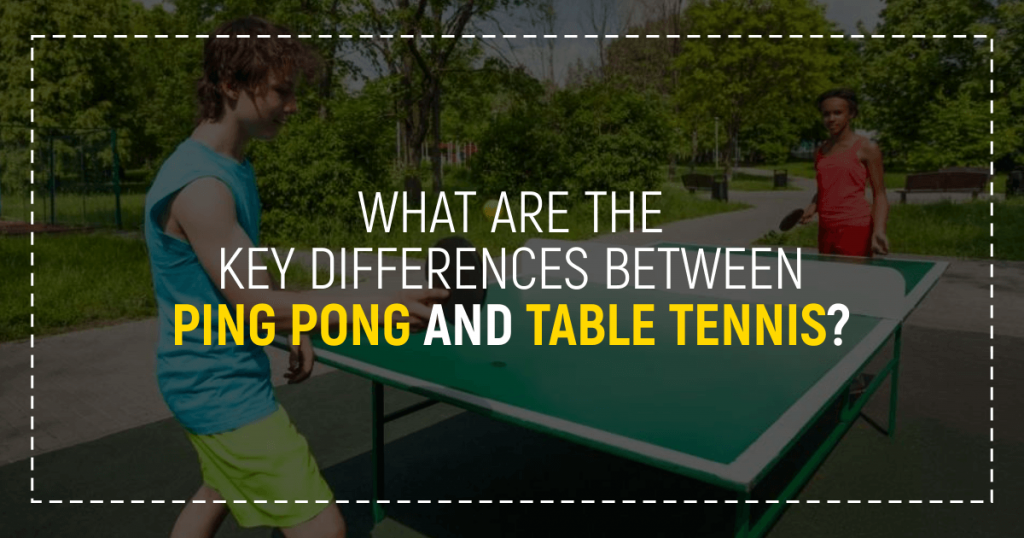 Differences Between Table Tennis And Ping Pong