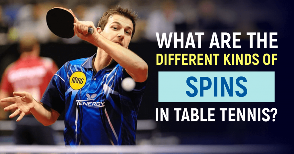 Different Kinds Of Spins In Table Tennis
