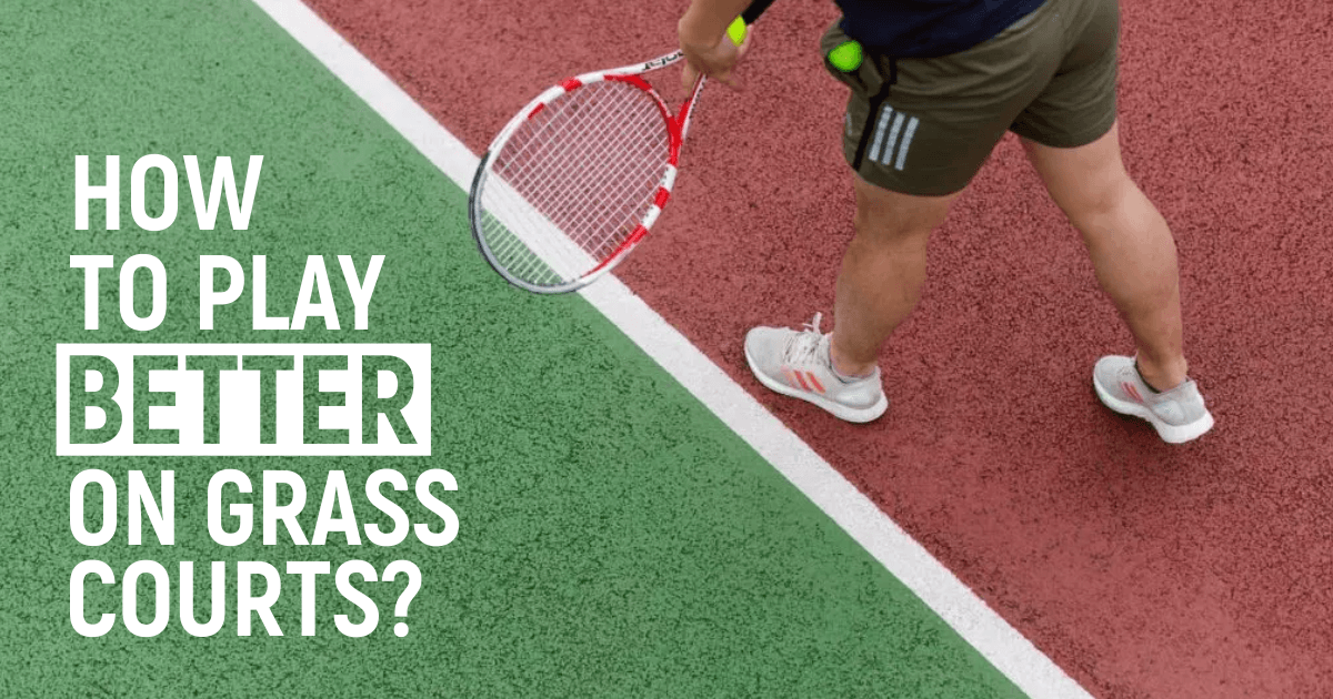 How To Play Better On The Grass Courts