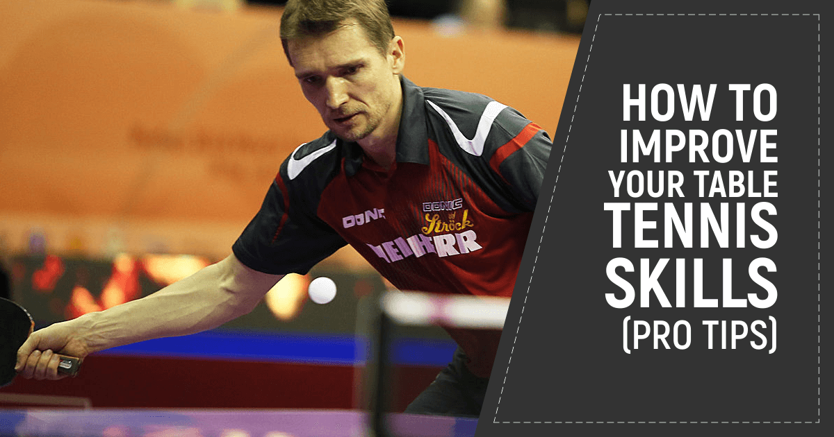 How To Improve Your Table Tennis Skills