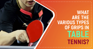 Types Of Grips In Table Tennis