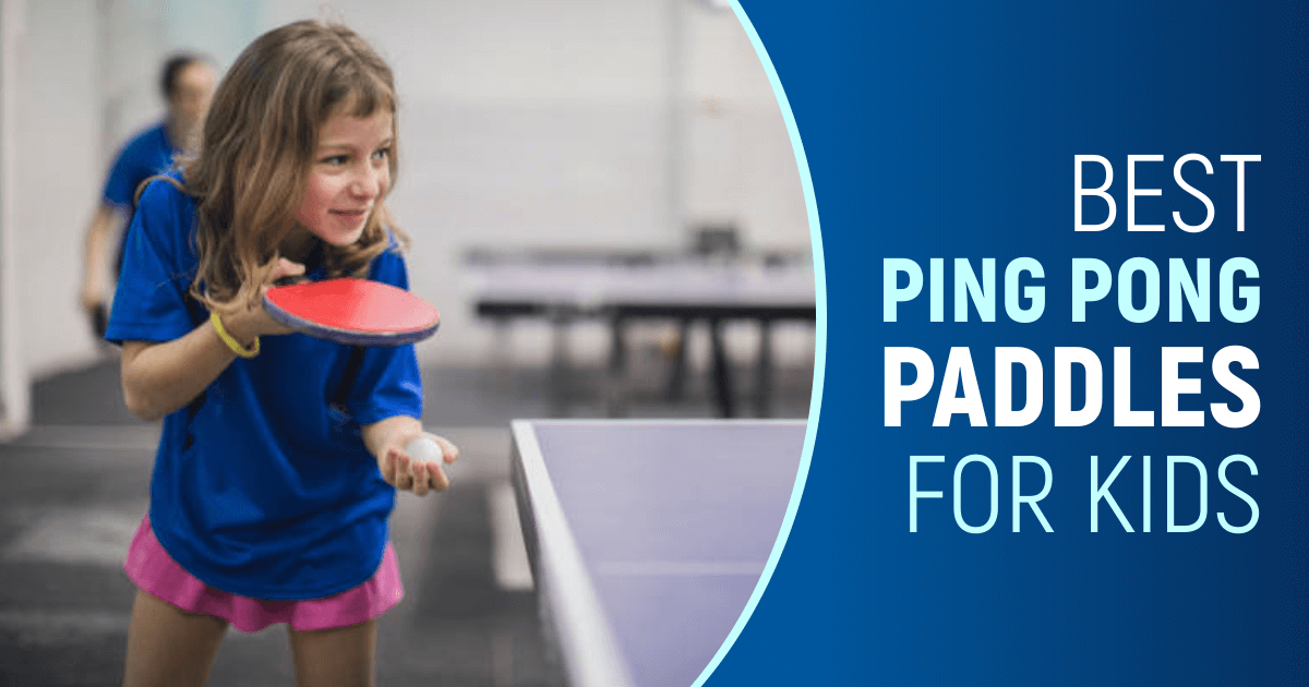 Best Ping Pong Paddles For Kids