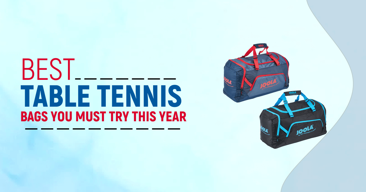 Best Table Tennis Bags You Must Try This Year