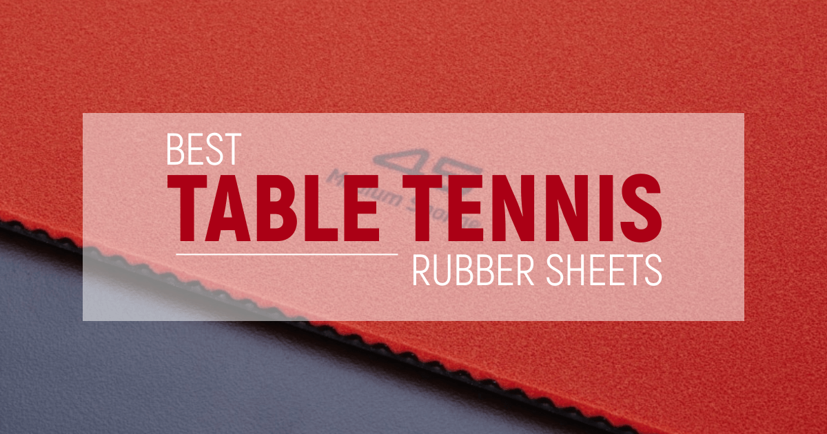 Best Table Tennis Rubber Sheets