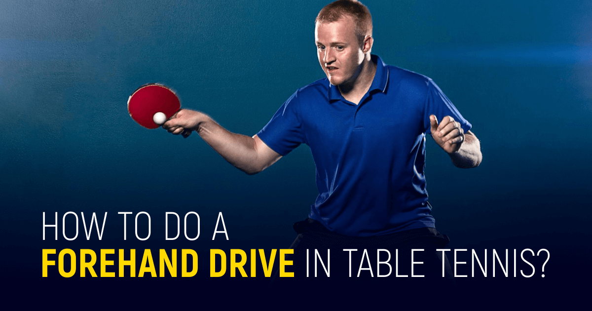 How To Do A Forehand Drive In Table Tennis