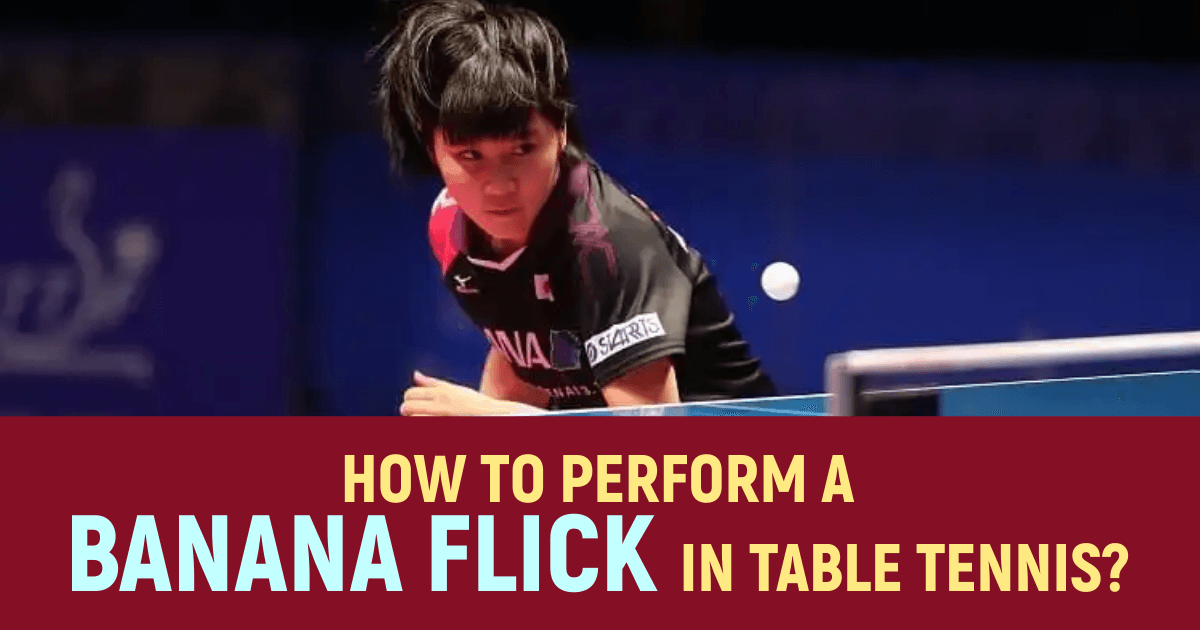 How to perform a banana flick in table tennis?