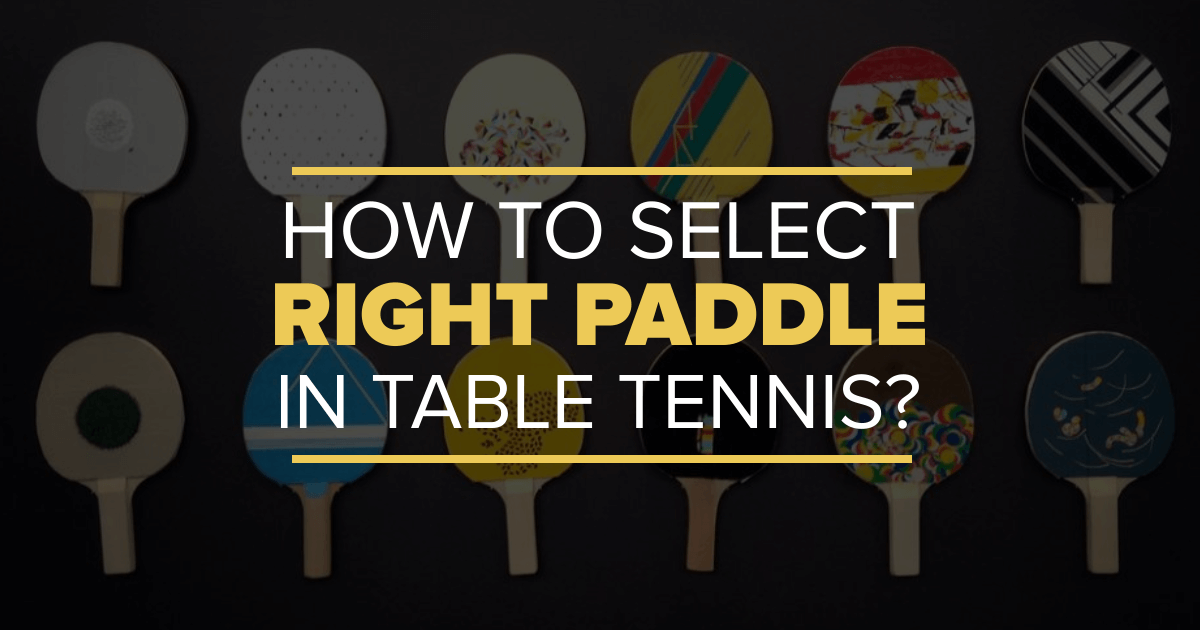 How To Select The Right Paddle In Table Tennis?