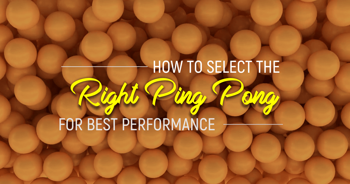 How To Select The Right Ping Pong Ball?