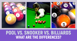 Pool Vs. Snooker Vs. Billiards – What are the differences?