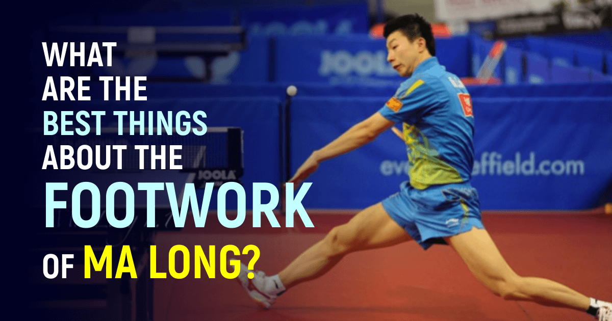 What Are The Best Things About The Footwork Of Ma Long?
