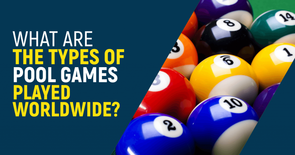 What are the types of Pool games played worldwide?